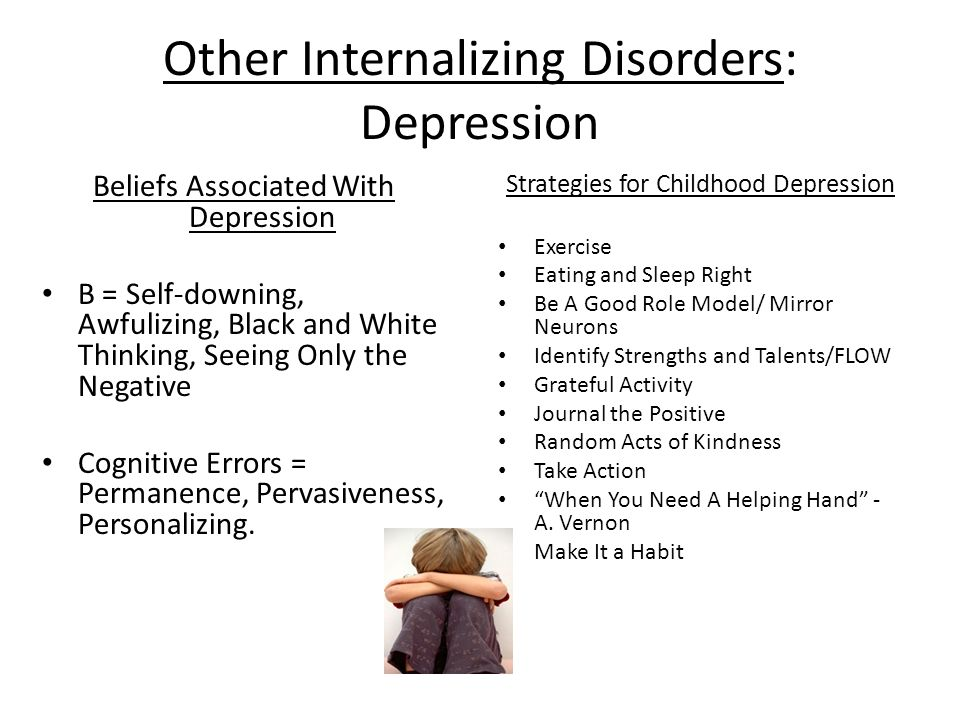 Other Internalizing Disorders: Depression Beliefs Associated With Depression B = Self-downing, Awfulizing, Black and White Thinking, Seeing Only the N