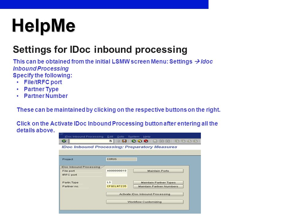 HelpMe Settings for IDoc inbound processing This can be obtained from the initial LSMW screen Menu: Settings Idoc Inbound Processing Specify the follo
