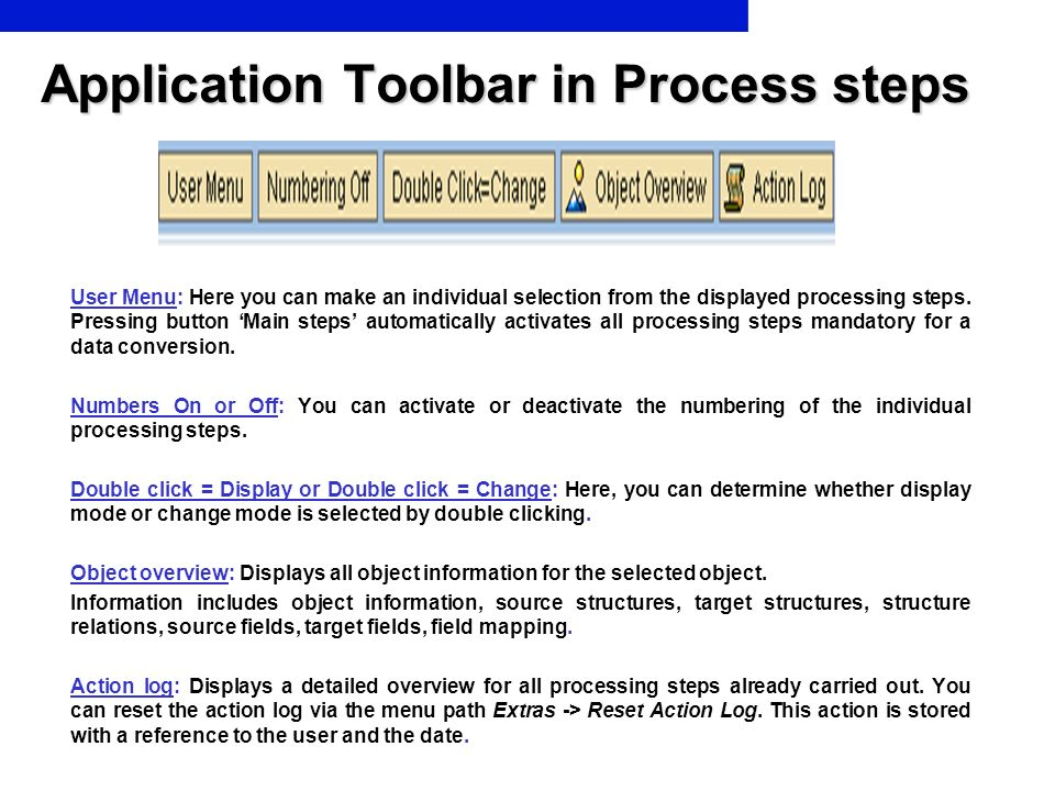 Application Toolbar in Process steps User Menu: Here you can make an individual selection from the displayed processing steps. Pressing button Main st