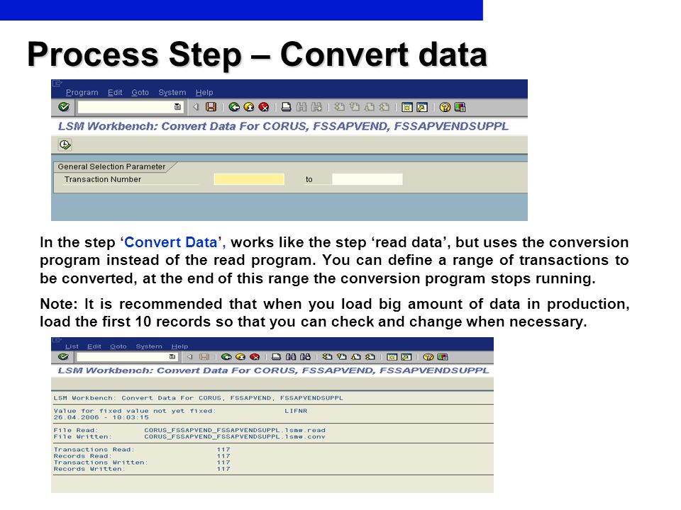 Process Step – Convert data In the step Convert Data, works like the step read data, but uses the conversion program instead of the read program. You