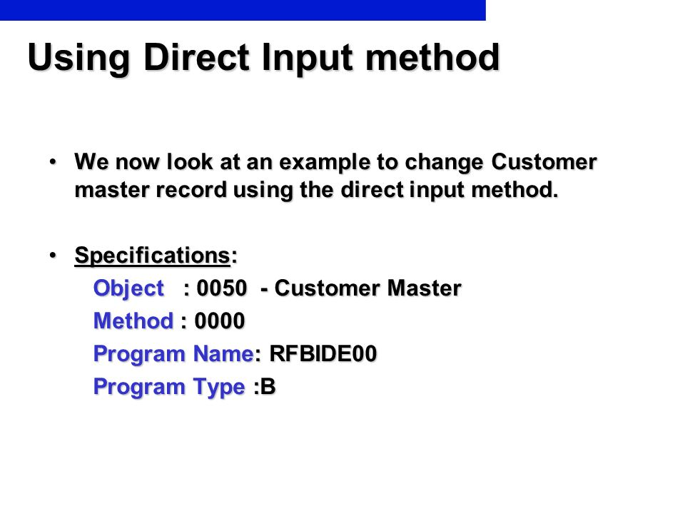 We now look at an example to change Customer master record using the direct input method.We now look at an example to change Customer master record us