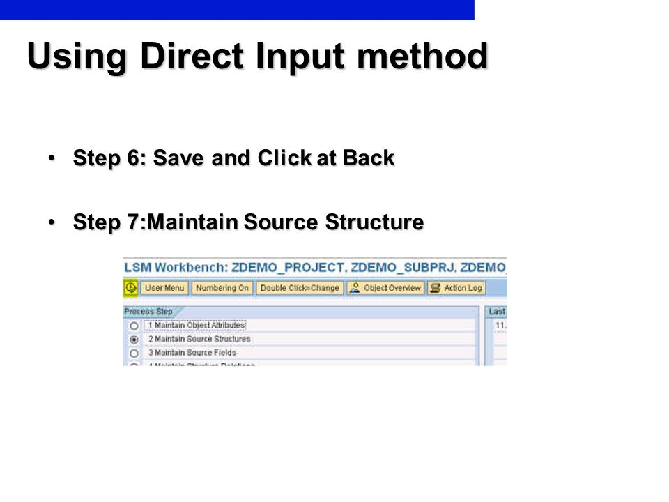 Using Direct Input method Step 6: Save and Click at BackStep 6: Save and Click at Back Step 7:Maintain Source StructureStep 7:Maintain Source Structur
