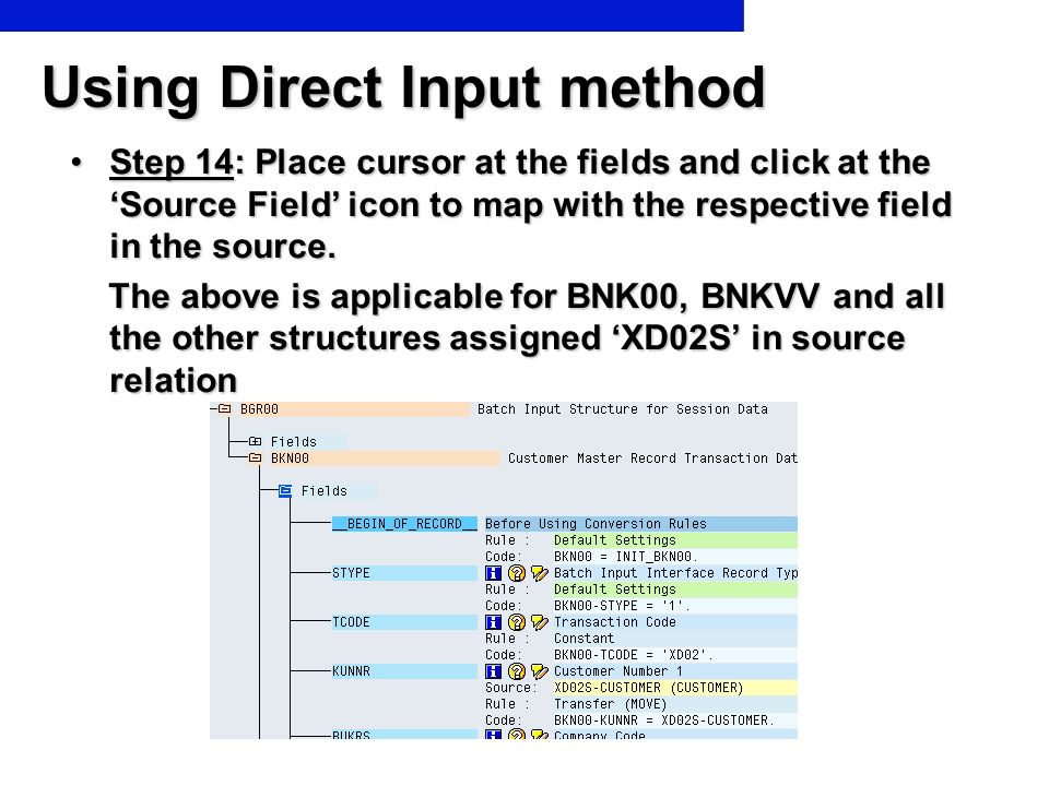 Using Direct Input method Step 14: Place cursor at the fields and click at the Source Field icon to map with the respective field in the source.Step 1