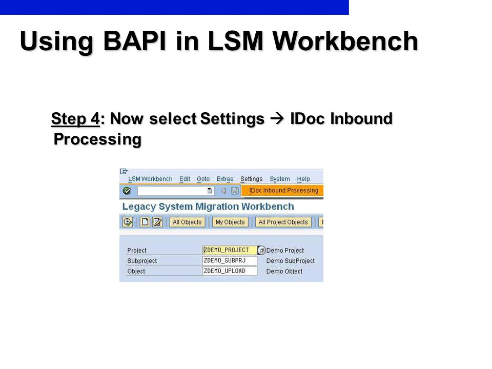 Using BAPI in LSM Workbench Step 4: Now select Settings IDoc Inbound Processing Step 4: Now select Settings IDoc Inbound Processing