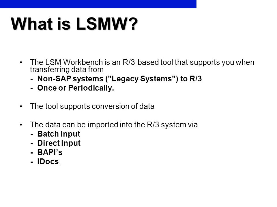 LSMW The LSM Workbench is a tool that supports data transfer from non-SAP systems to R/3.