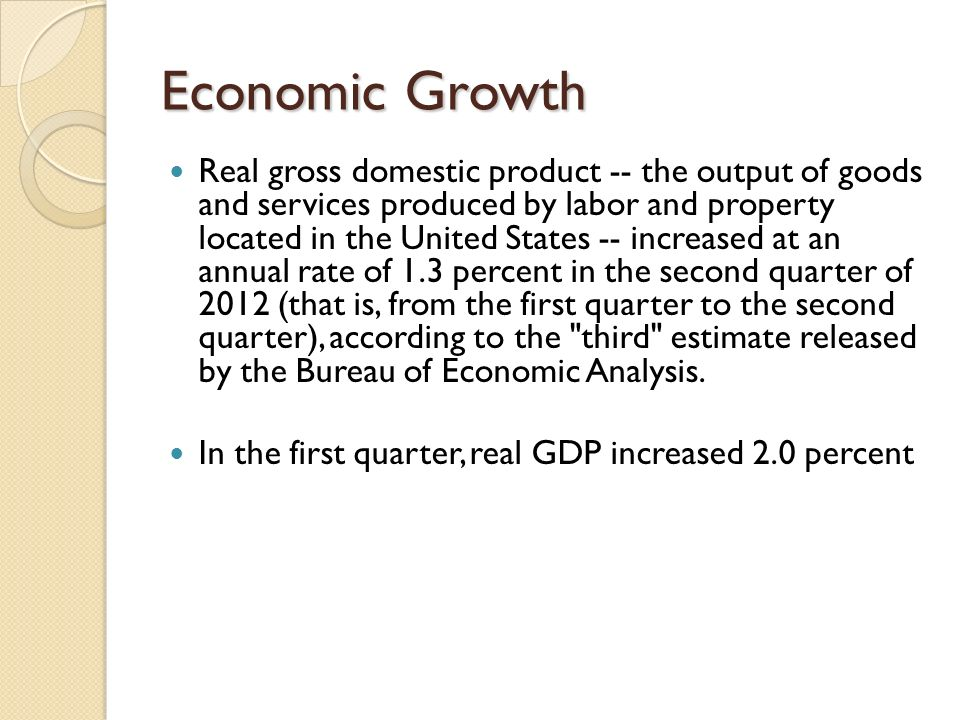 Economic Growth Real gross domestic product -- the output of goods and services produced by labor and property located in the United States -- increas
