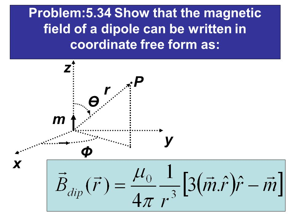 Problem:5.34 Show that the magnetic field of a dipole can be written in coordinate free form as: Ө Φ y z m r P x
