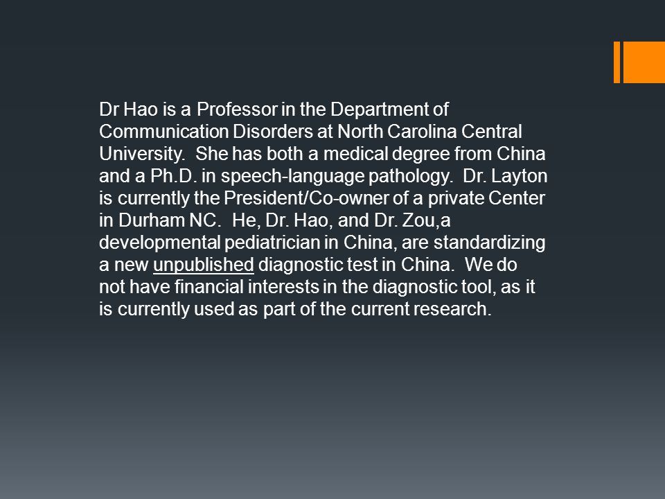 Dr Hao is a Professor in the Department of Communication Disorders at North Carolina Central University. She has both a medical degree from China and