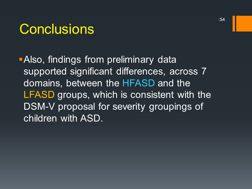 Conclusions Also, findings from preliminary data supported significant differences, across 7 domains, between the HFASD and the LFASD groups, which is