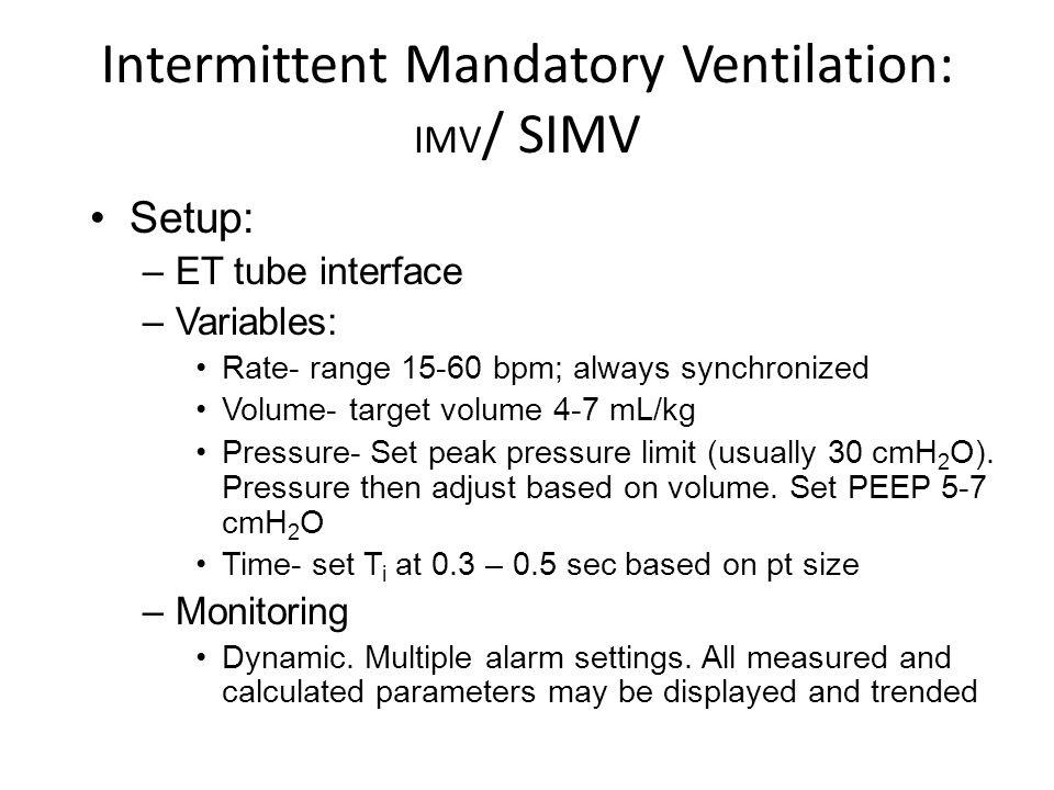 Intermittent Mandatory Ventilation: IMV / SIMV Setup: –ET tube interface –Variables: Rate- range 15-60 bpm; always synchronized Volume- target volume