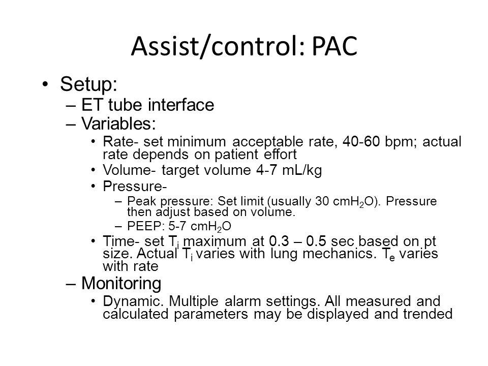 Assist/control: PAC Setup: –ET tube interface –Variables: Rate- set minimum acceptable rate, 40-60 bpm; actual rate depends on patient effort Volume-