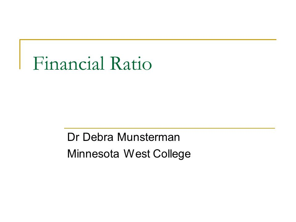 Financial Ratio Dr Debra Munsterman Minnesota West College