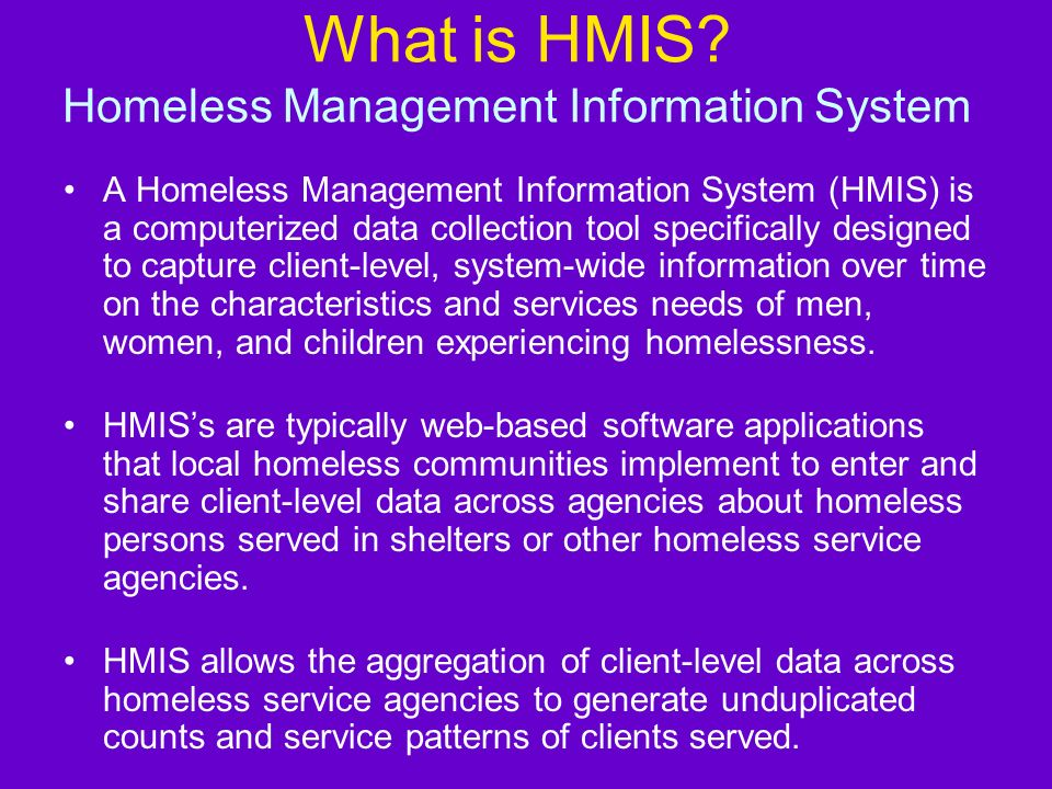 Overview What is HMIS? Benefits of HMIS Pros and Cons of HMIS HMIS is a Tool, Not the Goal
