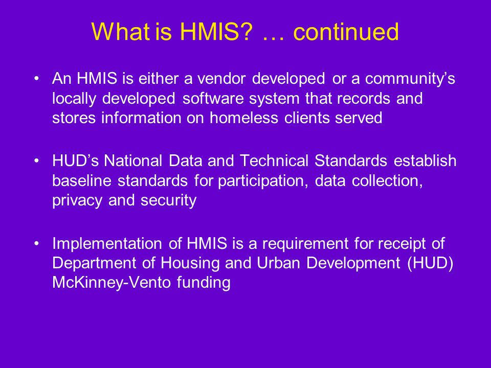 What is HMIS? Homeless Management Information System A Homeless Management Information System (HMIS) is a computerized data collection tool specifical