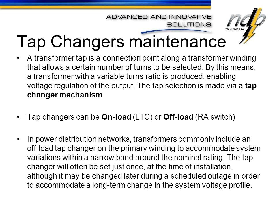 Tap Changers maintenance A transformer tap is a connection point along a transformer winding that allows a certain number of turns to be selected. By