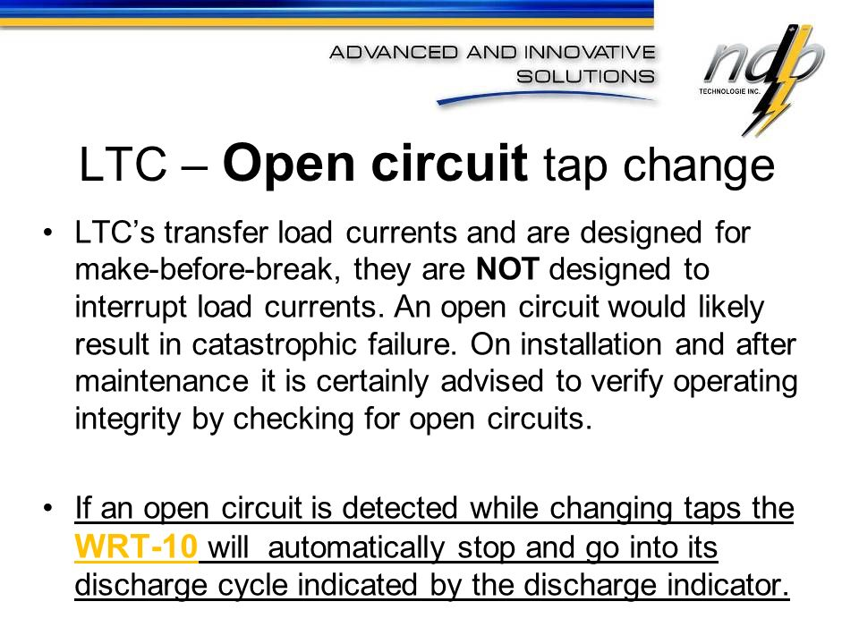 LTC – Open circuit tap change LTCs transfer load currents and are designed for make-before-break, they are NOT designed to interrupt load currents. An