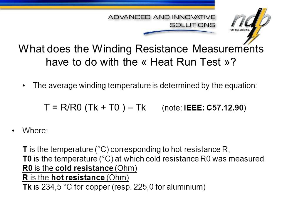 What does the Winding Resistance Measurements have to do with the « Heat Run Test »? The average winding temperature is determined by the equation: T