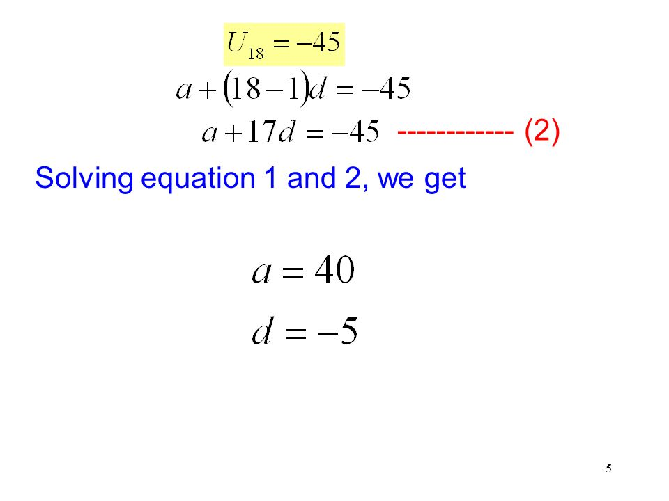 5 ------------ (2) Solving equation 1 and 2, we get
