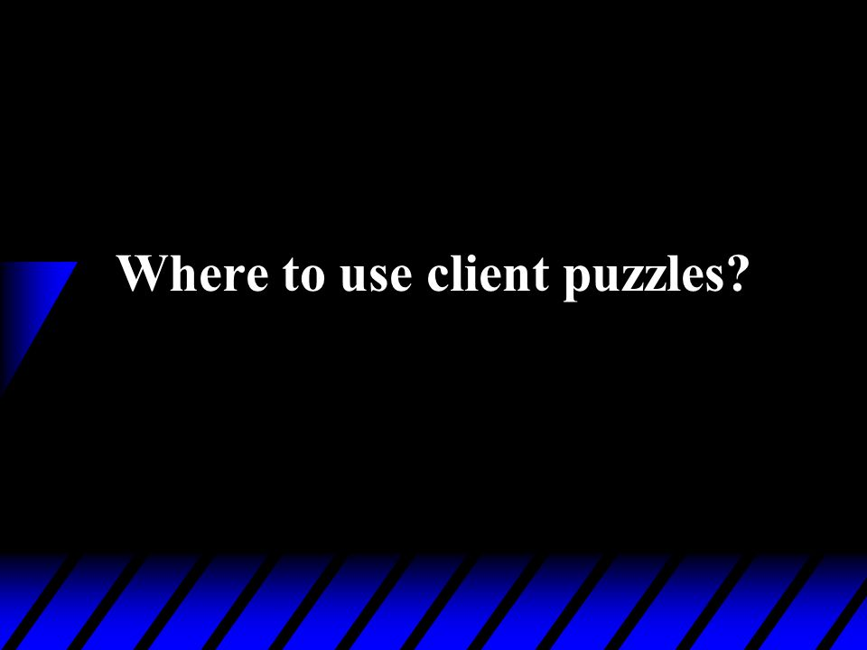 Where to use client puzzles?