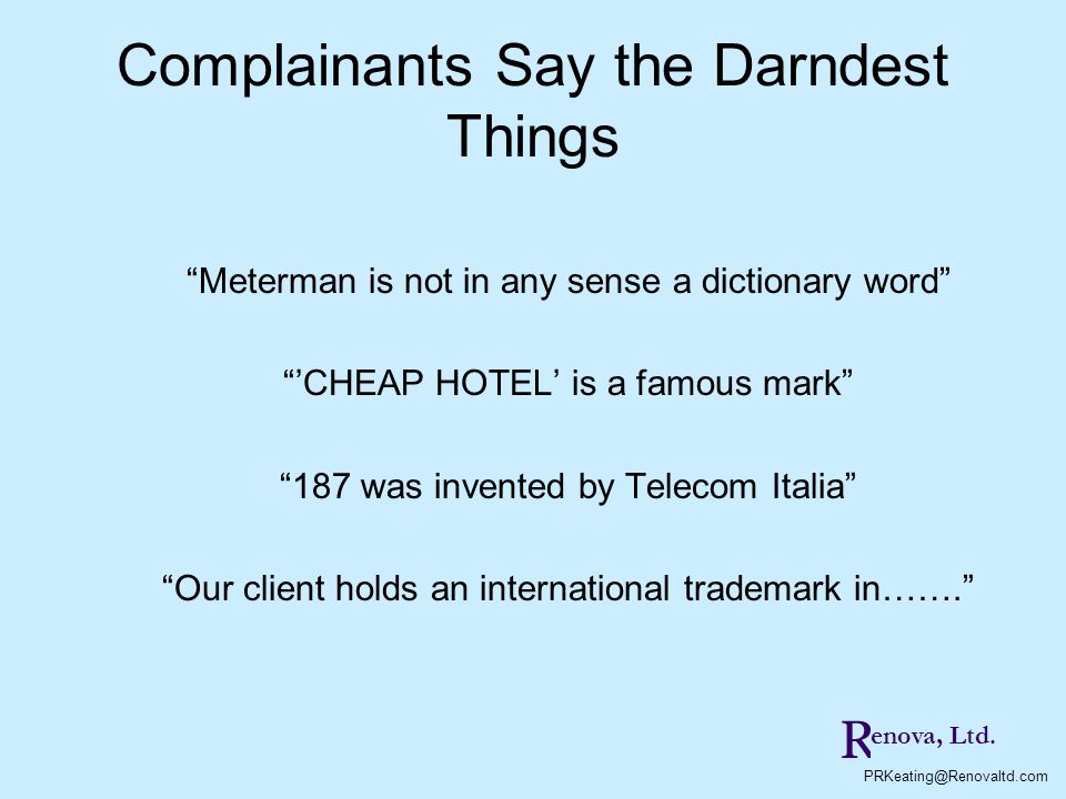 Complainants Say the Darndest Things Meterman is not in any sense a dictionary word CHEAP HOTEL is a famous mark 187 was invented by Telecom Italia Ou