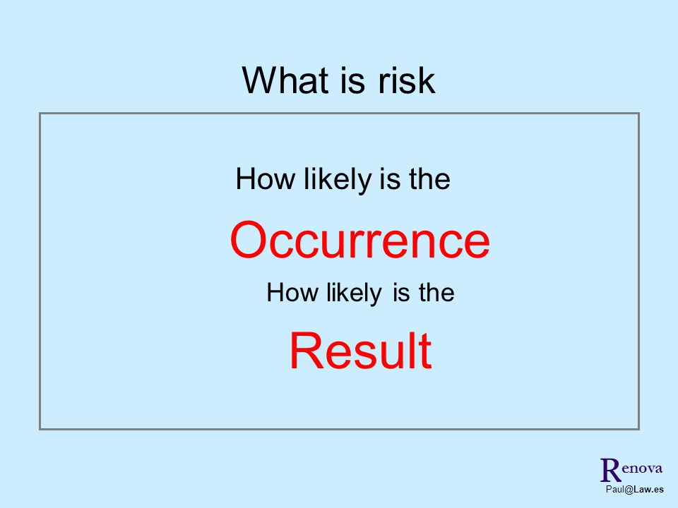 How likely is the Occurrence How likely is the Result R Paul@Law.es What is risk enova
