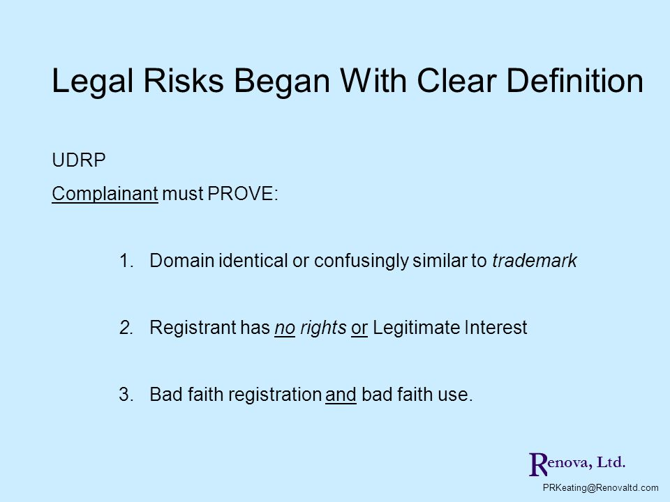R PRKeating@Renovaltd.com enova, Ltd. UDRP Complainant must PROVE: 1. Domain identical or confusingly similar to trademark 2. Registrant has no rights