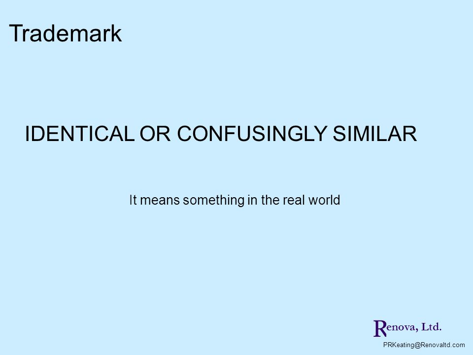 R PRKeating@Renovaltd.com enova, Ltd. IDENTICAL OR CONFUSINGLY SIMILAR It means something in the real world Trademark