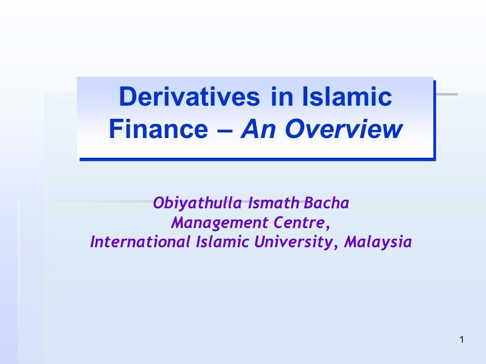 1 Derivatives in Islamic Finance – An Overview Obiyathulla Ismath Bacha Management Centre, International Islamic University, Malaysia