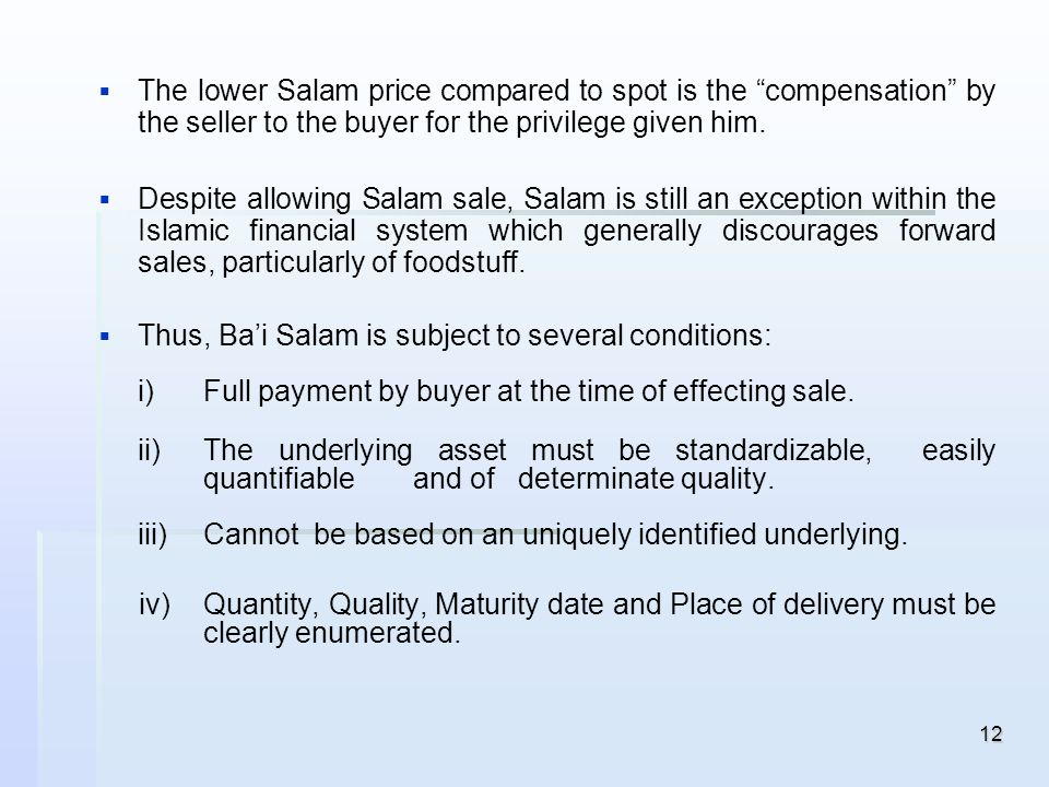 12 The lower Salam price compared to spot is the compensation by the seller to the buyer for the privilege given him. Despite allowing Salam sale, Sal