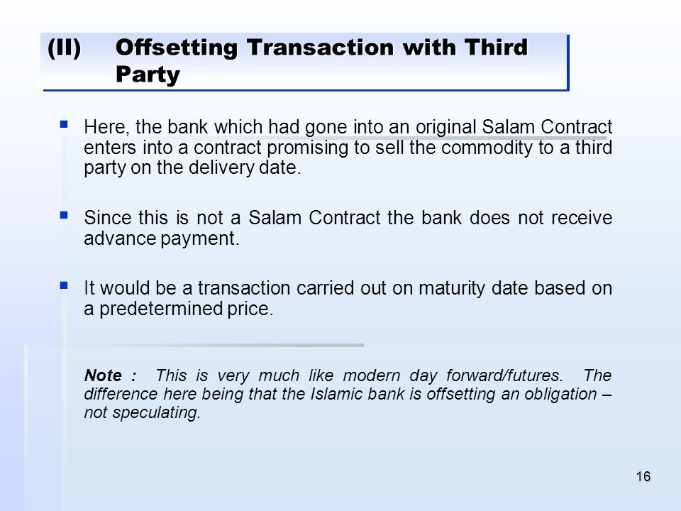 16 (II) Offsetting Transaction with Third Party Here, the bank which had gone into an original Salam Contract enters into a contract promising to sell
