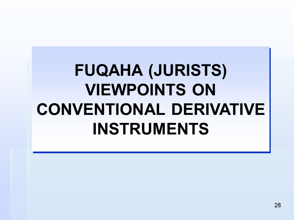 26 FUQAHA (JURISTS) VIEWPOINTS ON CONVENTIONAL DERIVATIVE INSTRUMENTS