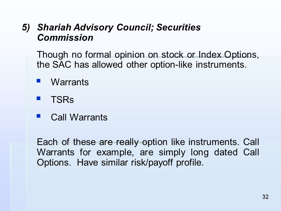 32 5) 5)Shariah Advisory Council; Securities Commission Though no formal opinion on stock or Index Options, the SAC has allowed other option-like inst