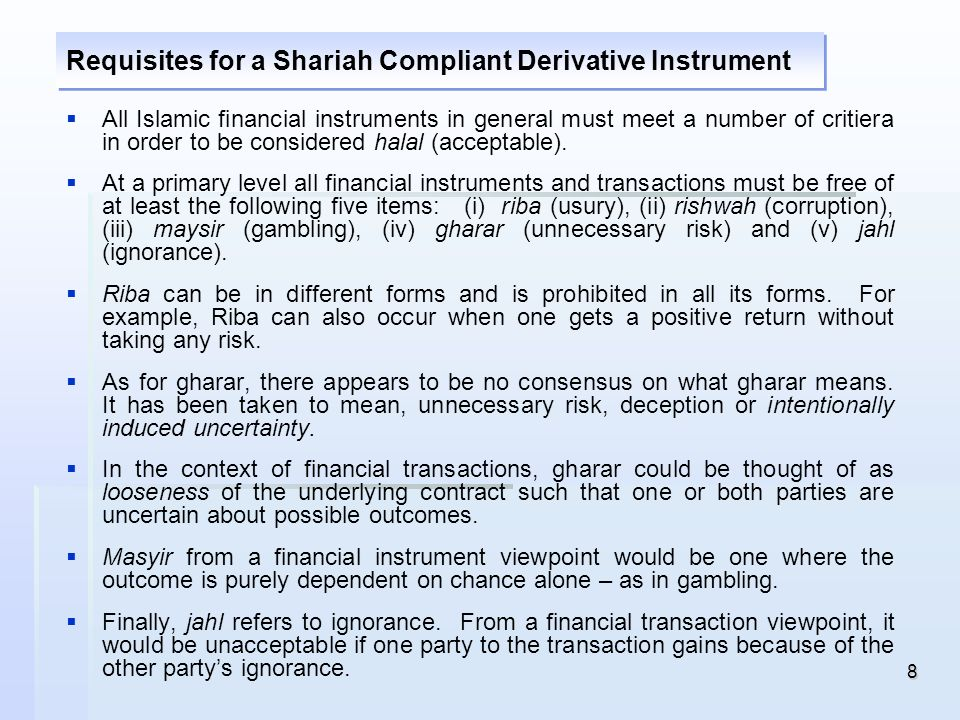 8 All Islamic financial instruments in general must meet a number of critiera in order to be considered halal (acceptable). At a primary level all fin