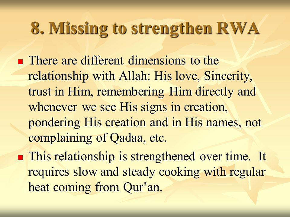 8. Missing to strengthen RWA There are different dimensions to the relationship with Allah: His love, Sincerity, trust in Him, remembering Him directl