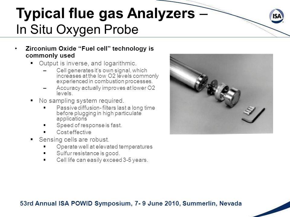 53rd Annual ISA POWID Symposium, 7- 9 June 2010, Summerlin, Nevada Zirconium Oxide Fuel cell technology is commonly used Output is inverse, and logarithmic.