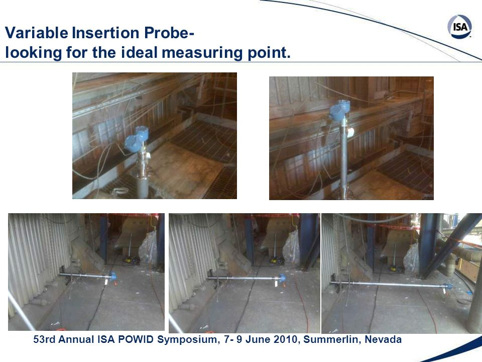 53rd Annual ISA POWID Symposium, 7- 9 June 2010, Summerlin, Nevada Variable Insertion Probe- looking for the ideal measuring point.