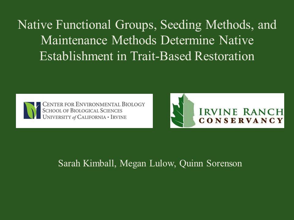 Native Functional Groups, Seeding Methods, and Maintenance Methods Determine Native Establishment in Trait-Based Restoration Sarah Kimball, Megan Lulo