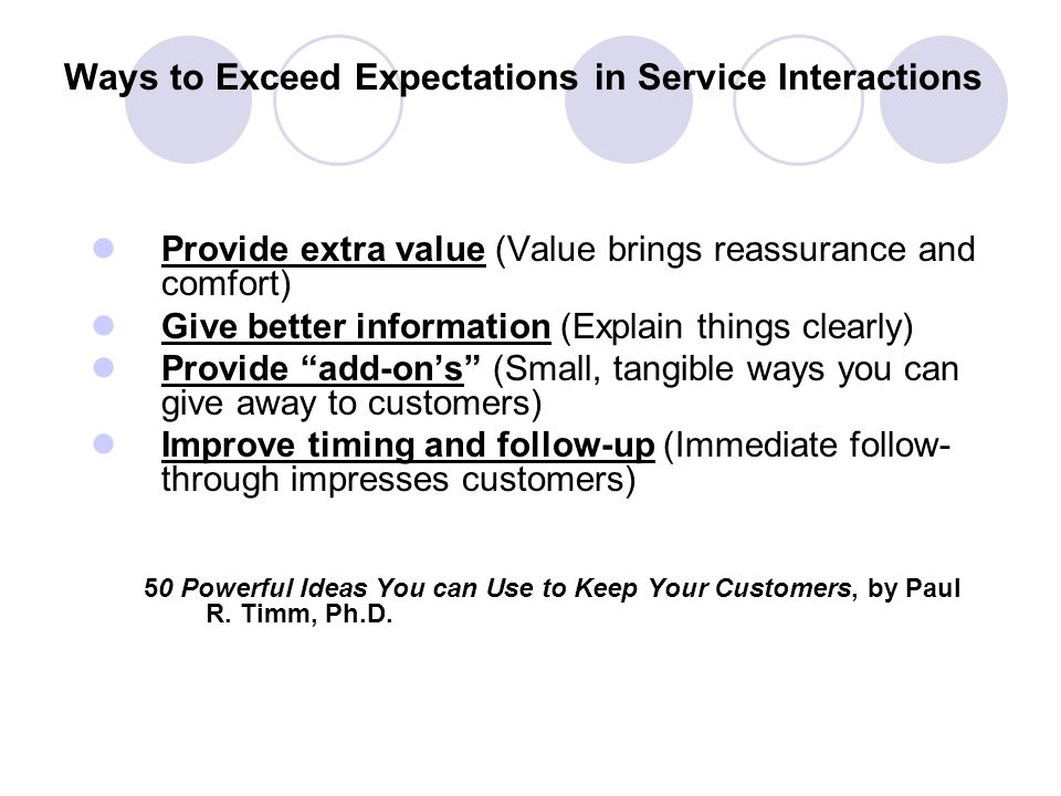 Exceeding Expectations Breeds Loyalty Satisfied customers are those whose basic needs are met- they are NEUTRAL (Indifferent zone) To motivate custome
