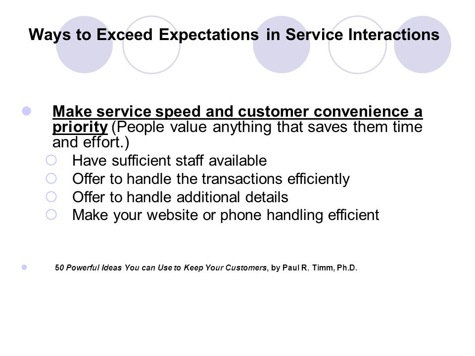 Ways to Exceed Expectations in Service Interactions Make the last part of the transaction positive and motivating (Behaviorists say the end part of th