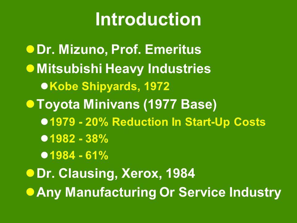 Introduction Dr. Mizuno, Prof. Emeritus Mitsubishi Heavy Industries Kobe Shipyards, 1972 Toyota Minivans (1977 Base) 1979 - 20% Reduction In Start-Up