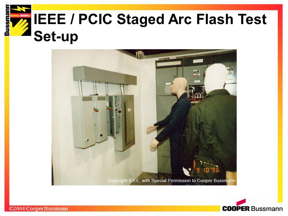 ©2004 Cooper Bussmann IEEE / PCIC Staged Arc Flash Test Set-up