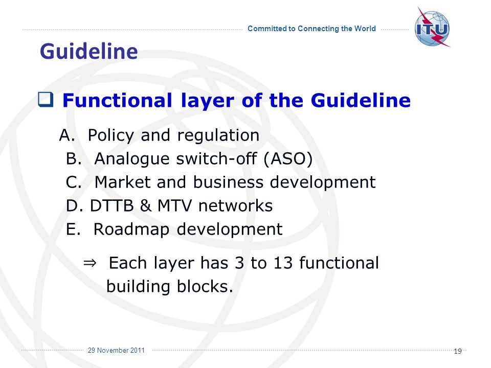 Committed to Connecting the World International Telecommunication Union 29 November 2011 Functional layer of the Guideline A.