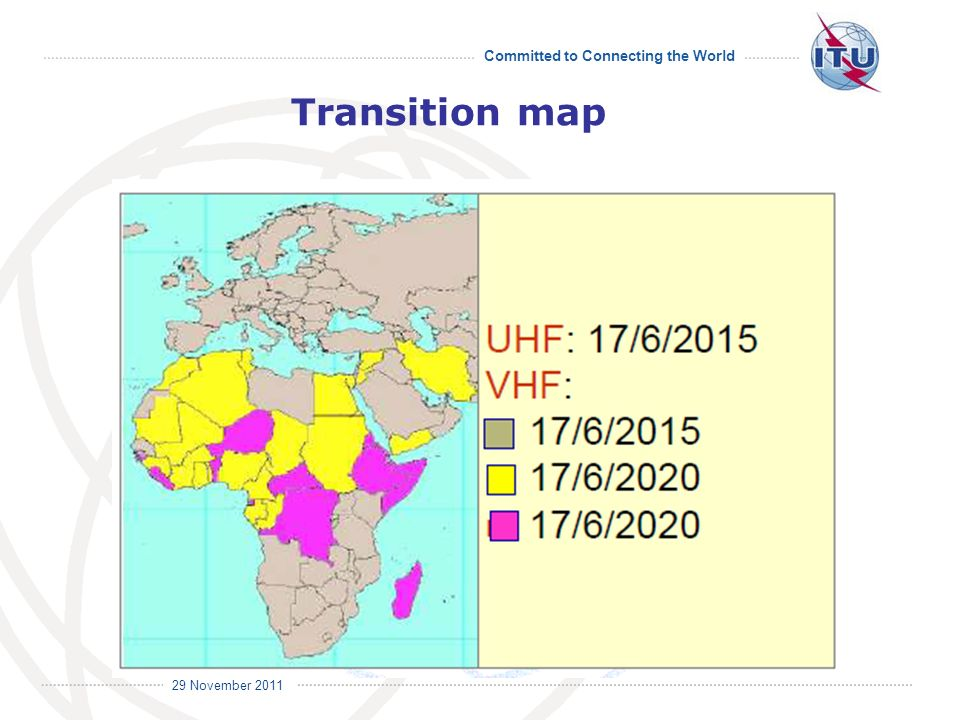 Committed to Connecting the World International Telecommunication Union 29 November 2011 Transition map