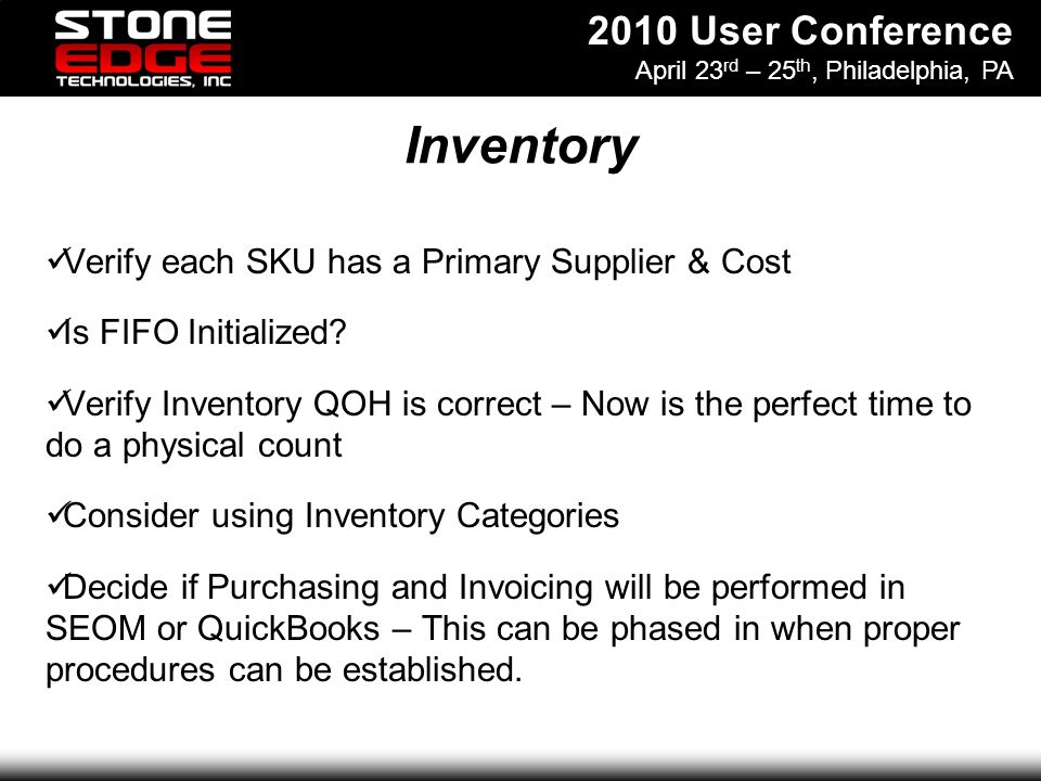 2010 User Conference April 23 rd – 25 th, Philadelphia, PA Inventory Verify each SKU has a Primary Supplier & Cost Is FIFO Initialized.