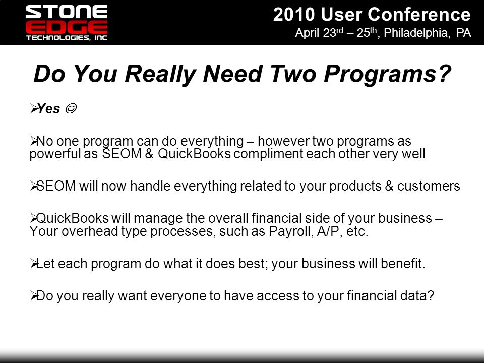 2010 User Conference April 23 rd – 25 th, Philadelphia, PA Do You Really Need Two Programs.