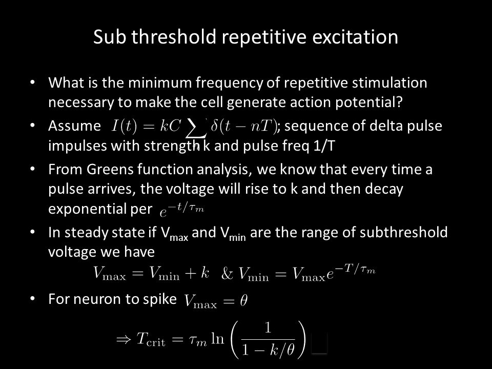 Sub threshold repetitive excitation What is the minimum frequency of repetitive stimulation necessary to make the cell generate action potential.