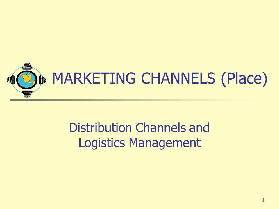 1 MARKETING CHANNELS (Place) Distribution Channels and Logistics Management