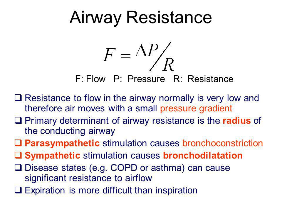 Airway Resistance Resistance to flow in the airway normally is very low and therefore air moves with a small pressure gradient Primary determinant of