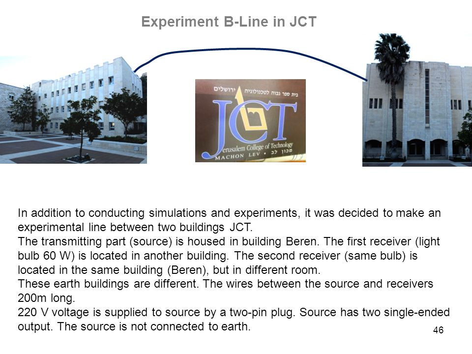 46 Experiment B-Line in JCT In addition to conducting simulations and experiments, it was decided to make an experimental line between two buildings J