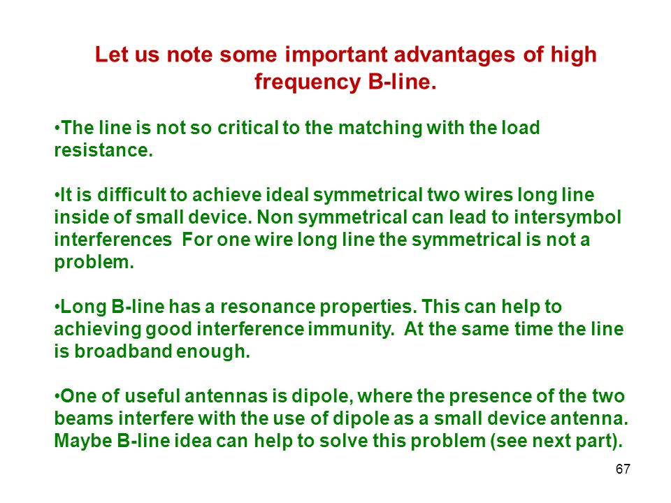 Let us note some important advantages of high frequency B-line. The line is not so critical to the matching with the load resistance. It is difficult